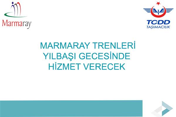 MARMARAY TRENLERİ YILBAŞI GECESİNDE DE HİZMET VERECEK